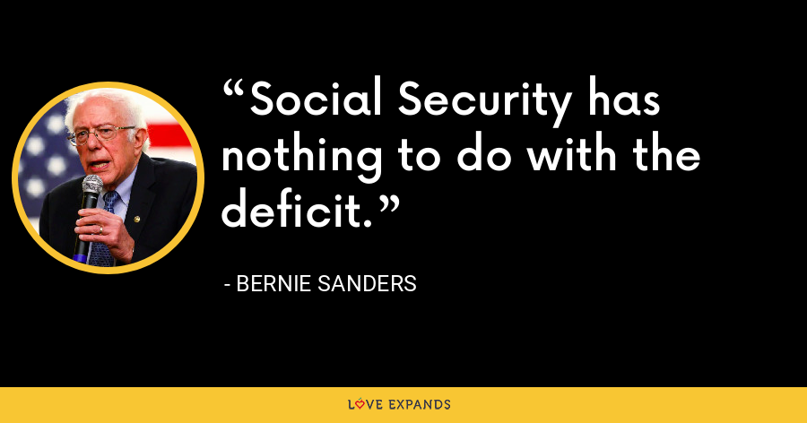 Social Security has nothing to do with the deficit. - Bernie Sanders