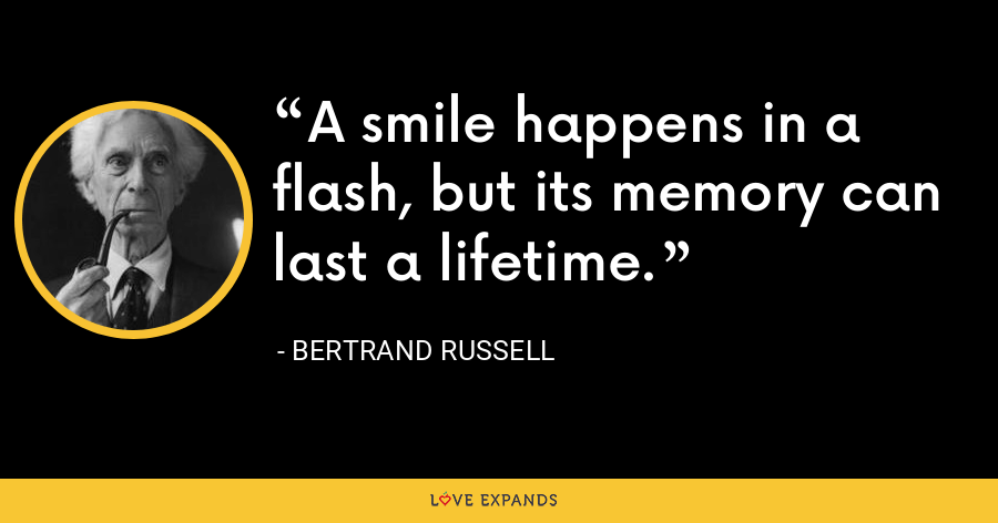 A smile happens in a flash, but its memory can last a lifetime. - Bertrand Russell