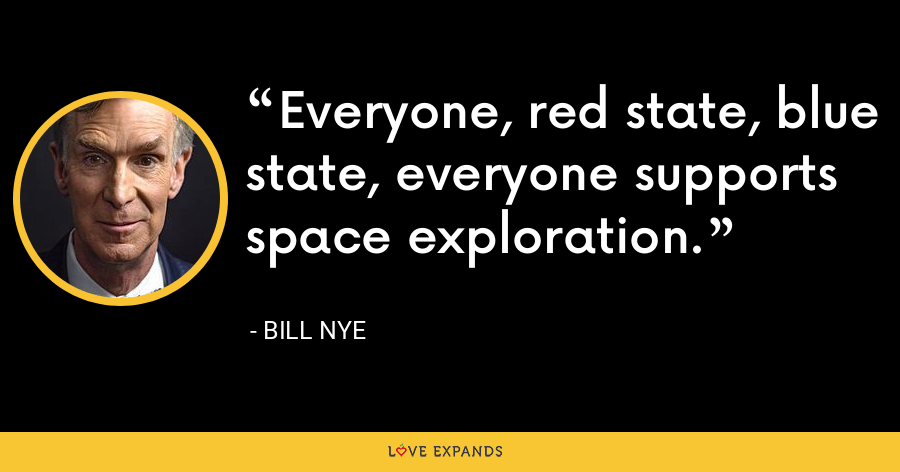 Everyone, red state, blue state, everyone supports space exploration. - Bill Nye