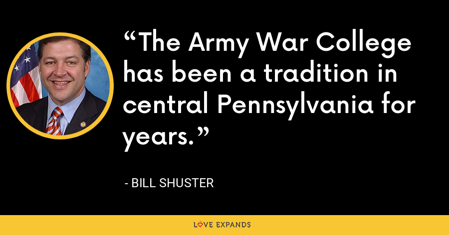 The Army War College has been a tradition in central Pennsylvania for years. - Bill Shuster