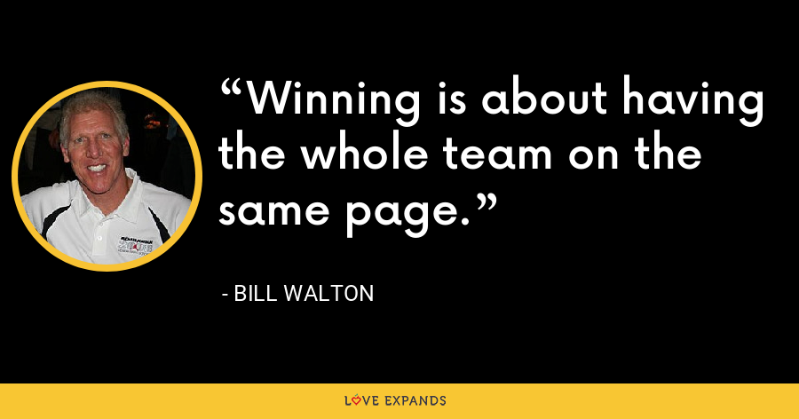 Winning is about having the whole team on the same page. - Bill Walton