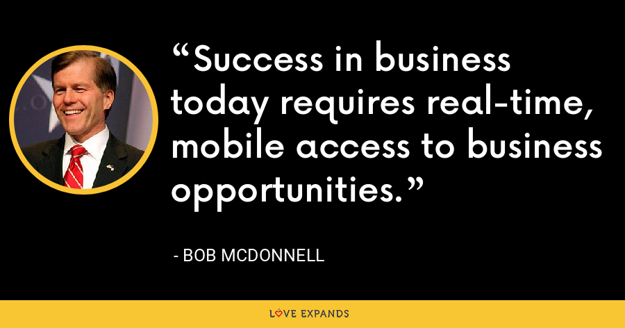 Success in business today requires real-time, mobile access to business opportunities. - Bob McDonnell