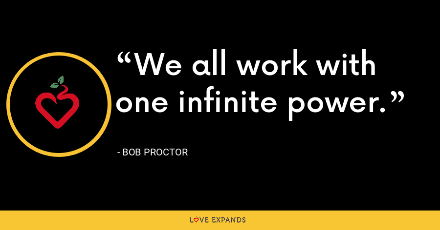 We all work with one infinite power. - Bob Proctor