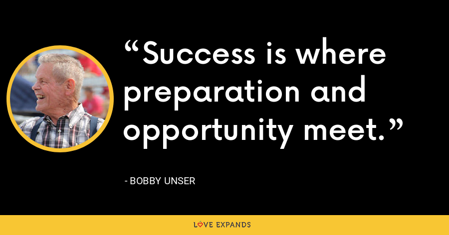 Success is where preparation and opportunity meet. - Bobby Unser