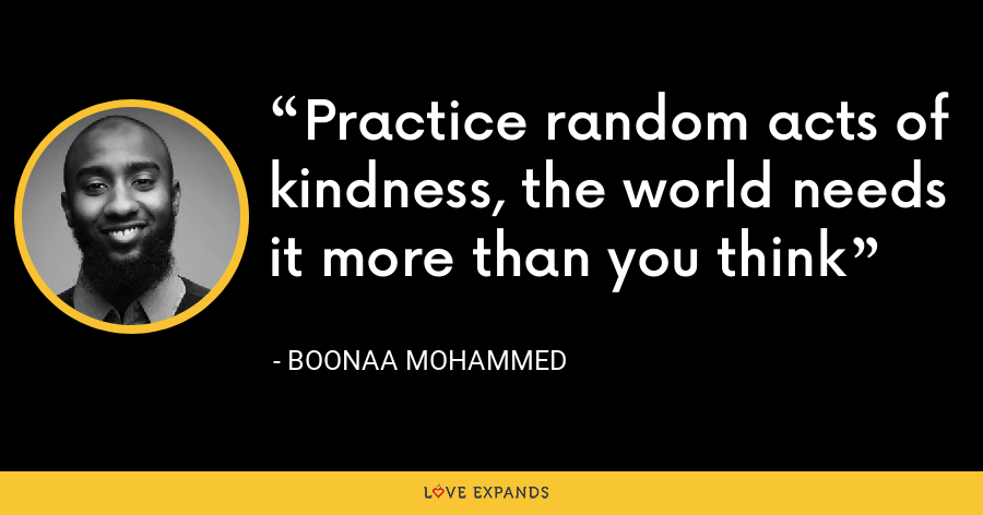 Practice random acts of kindness, the world needs it more than you think - Boonaa Mohammed