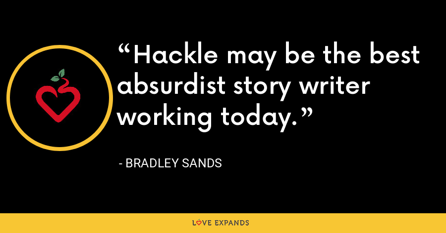 Hackle may be the best absurdist story writer working today. - Bradley Sands