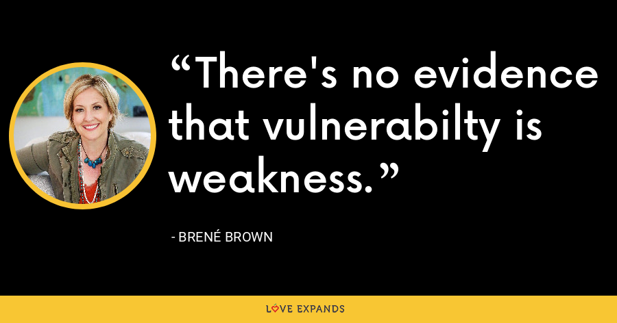 There's no evidence that vulnerabilty is weakness. - Brene Brown