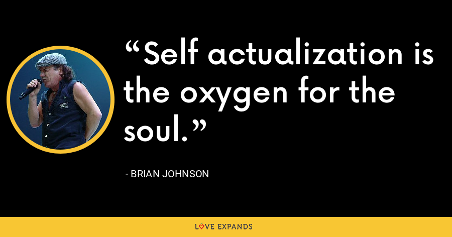 Self actualization is the oxygen for the soul. - Brian Johnson