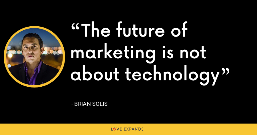 The future of marketing is not about technology - Brian Solis