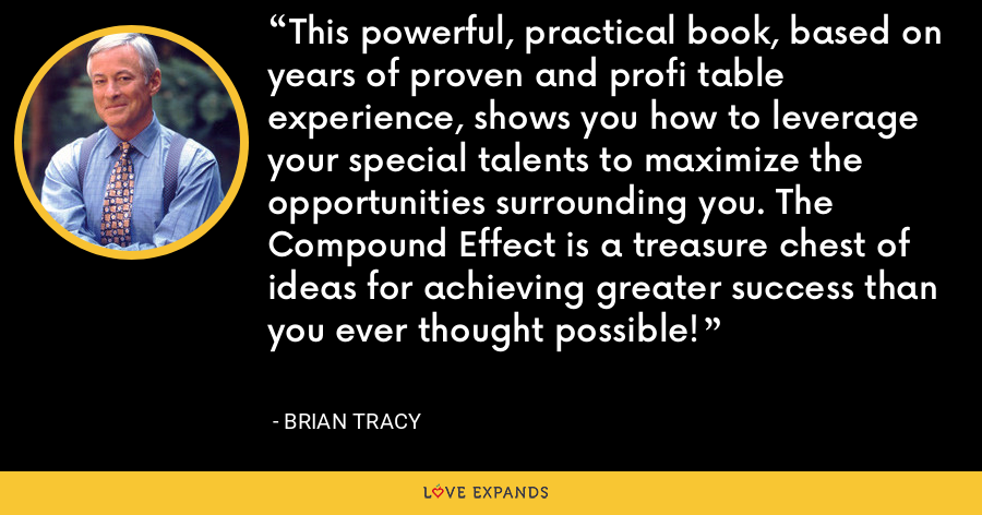 This powerful, practical book, based on years of proven and profi table experience, shows you how to leverage your special talents to maximize the opportunities surrounding you. The Compound Effect is a treasure chest of ideas for achieving greater success than you ever thought possible! - Brian Tracy