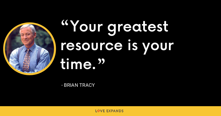 Your greatest resource is your time. - Brian Tracy