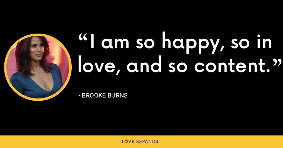 I am so happy, so in love, and so content. - Brooke Burns