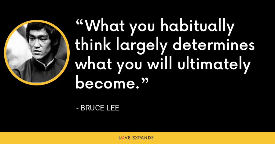 What you habitually think largely determines what you will ultimately become. - Bruce Lee