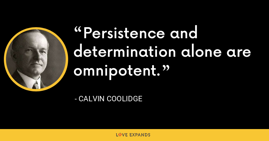 Persistence and determination alone are omnipotent. - Calvin Coolidge