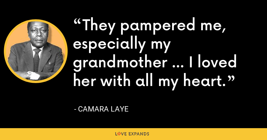 They pampered me, especially my grandmother ... I loved her with all my heart. - Camara Laye
