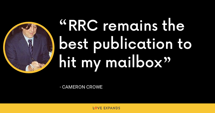 RRC remains the best publication to hit my mailbox - Cameron Crowe