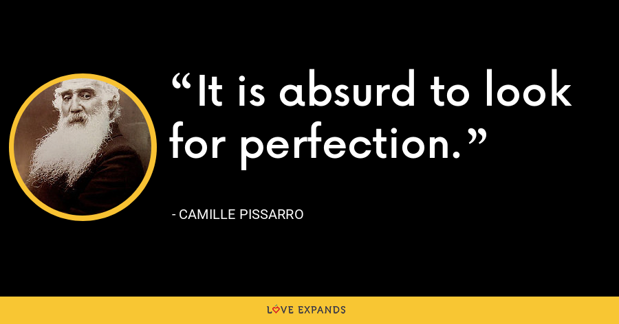 It is absurd to look for perfection. - Camille Pissarro
