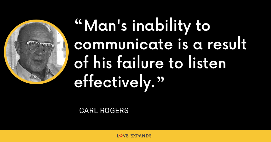 Man's inability to communicate is a result of his failure to listen effectively. - Carl Rogers