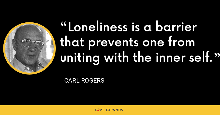Loneliness is a barrier that prevents one from uniting with the inner self. - Carl Rogers