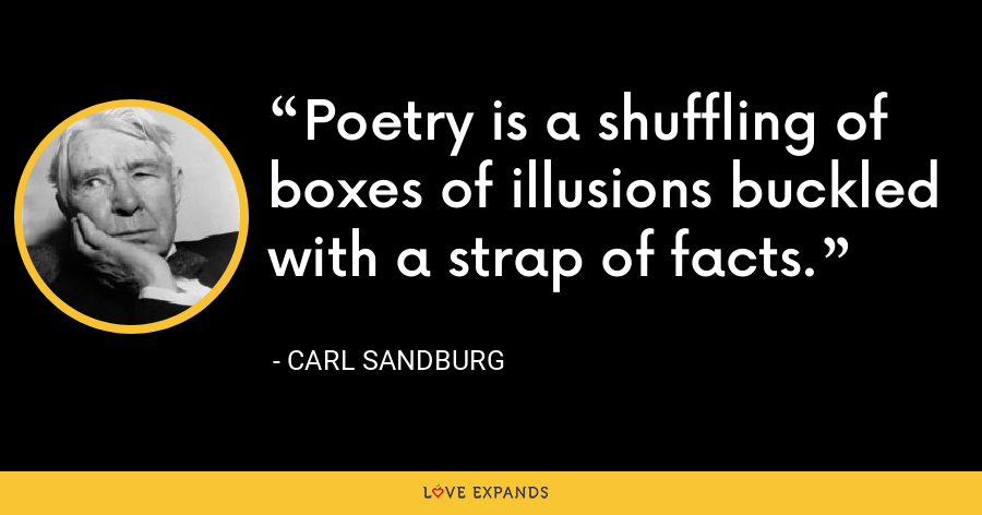 Poetry is a shuffling of boxes of illusions buckled with a strap of facts. - Carl Sandburg