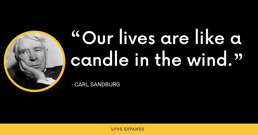 Our lives are like a candle in the wind. - Carl Sandburg