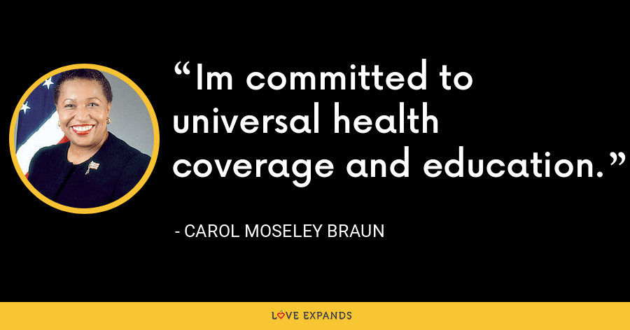 Im committed to universal health coverage and education. - Carol Moseley Braun