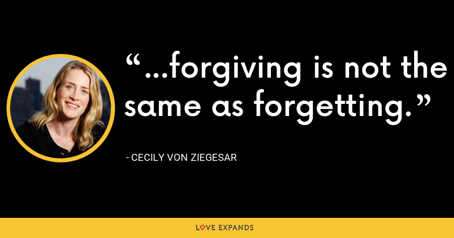 ...forgiving is not the same as forgetting. - Cecily von Ziegesar