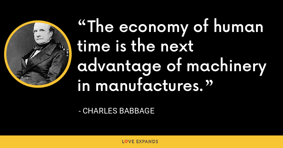 The economy of human time is the next advantage of machinery in manufactures. - Charles Babbage