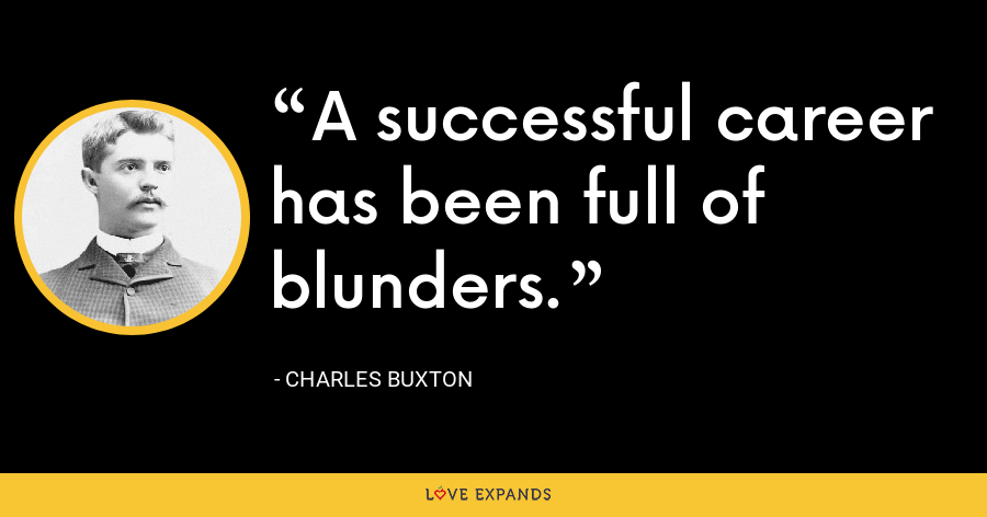 A successful career has been full of blunders. - Charles Buxton