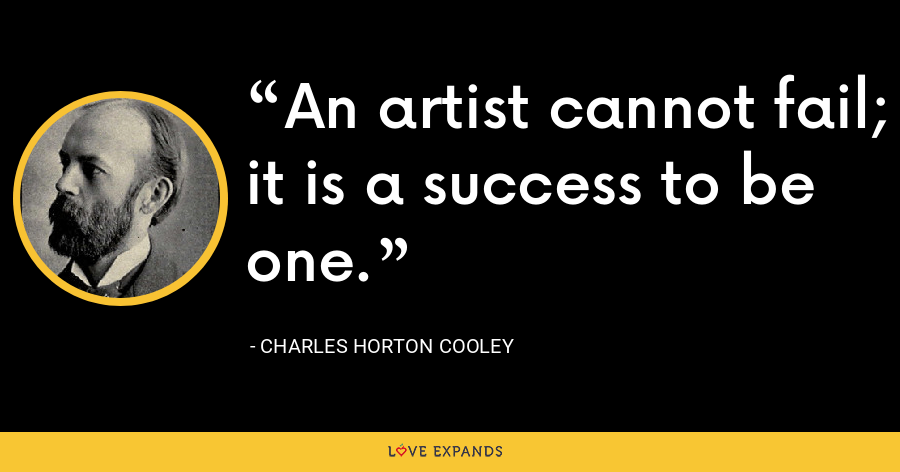 An artist cannot fail; it is a success to be one. - Charles Horton Cooley