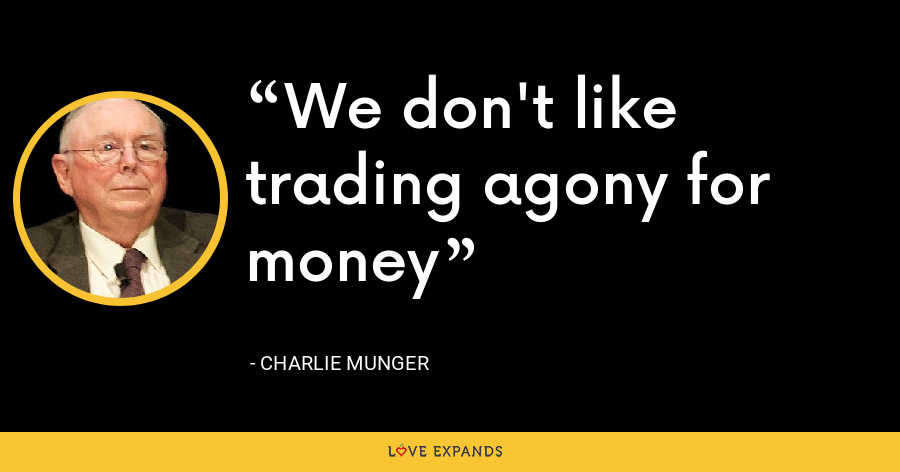 We don't like trading agony for money - Charlie Munger