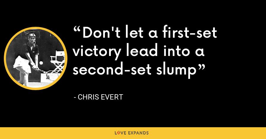 Don't let a first-set victory lead into a second-set slump - Chris Evert