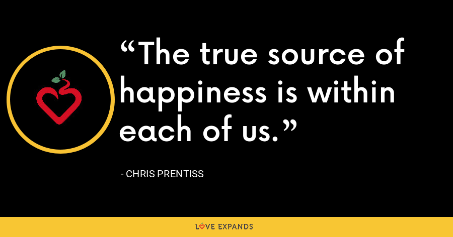 The true source of happiness is within each of us. - Chris Prentiss