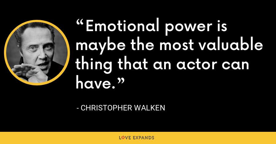 Emotional power is maybe the most valuable thing that an actor can have. - Christopher Walken