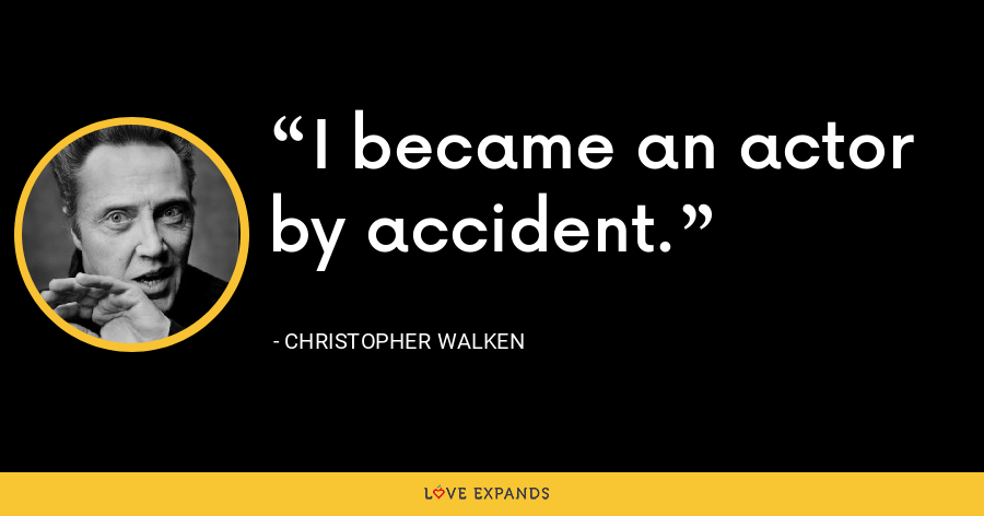 I became an actor by accident. - Christopher Walken