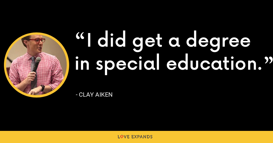 I did get a degree in special education. - Clay Aiken