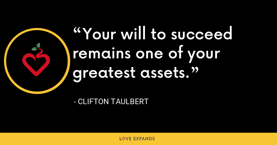 Your will to succeed remains one of your greatest assets. - Clifton Taulbert