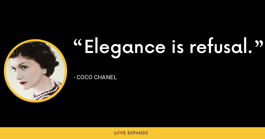 Elegance is refusal. - Coco Chanel