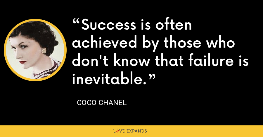 Success is often achieved by those who don't know that failure is inevitable. - Coco Chanel