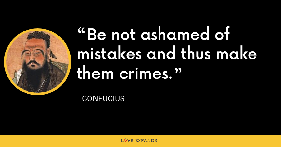 Be not ashamed of mistakes and thus make them crimes. - Confucius