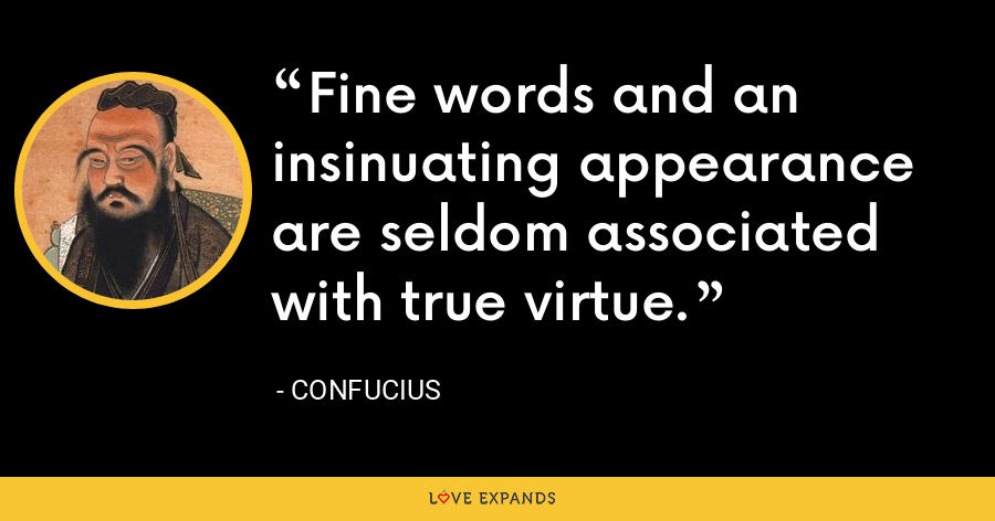 Fine words and an insinuating appearance are seldom associated with true virtue. - Confucius