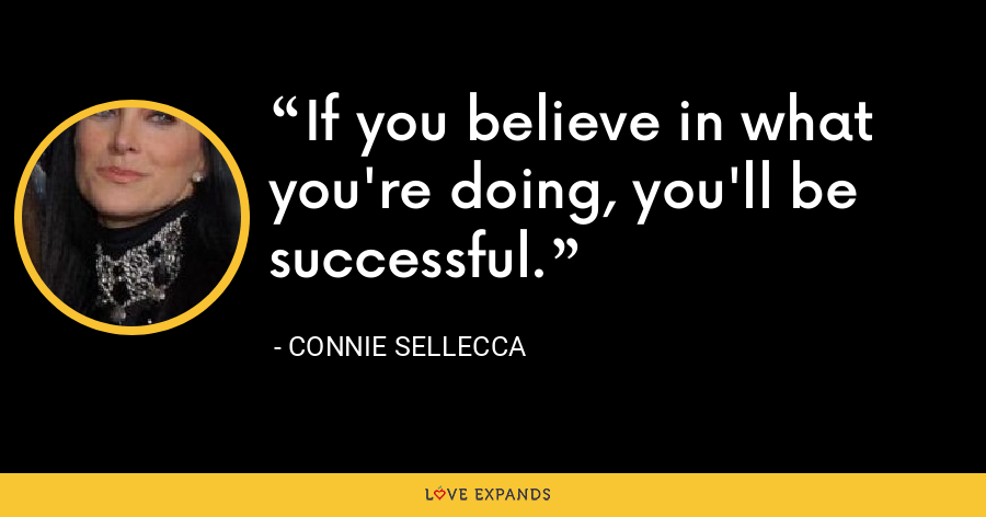 If you believe in what you're doing, you'll be successful. - Connie Sellecca