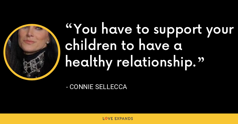 You have to support your children to have a healthy relationship. - Connie Sellecca