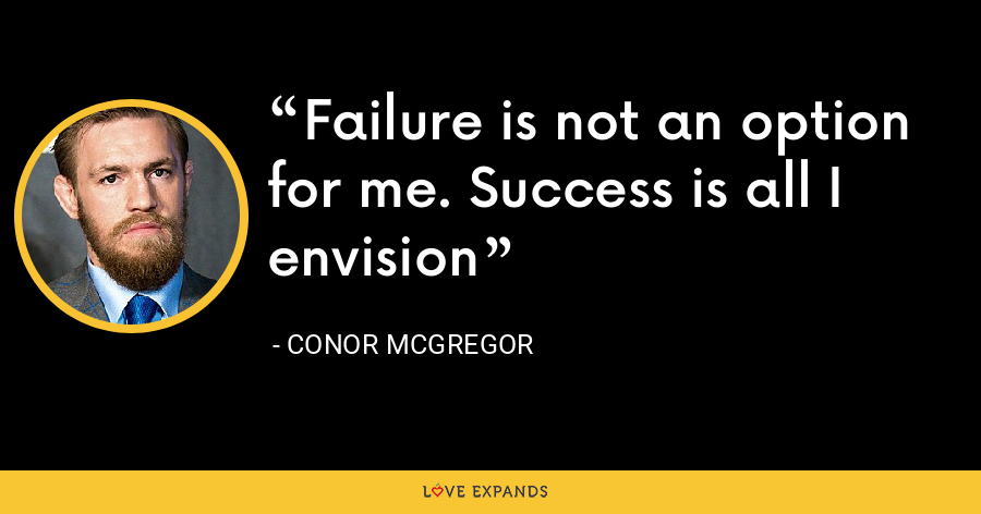 Failure is not an option for me. Success is all I envision - Conor McGregor