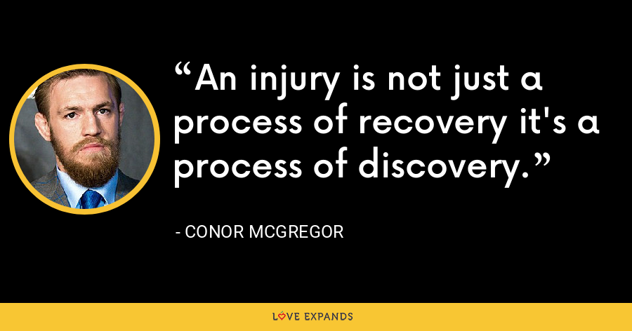 An injury is not just a process of recovery it's a process of discovery. - Conor McGregor