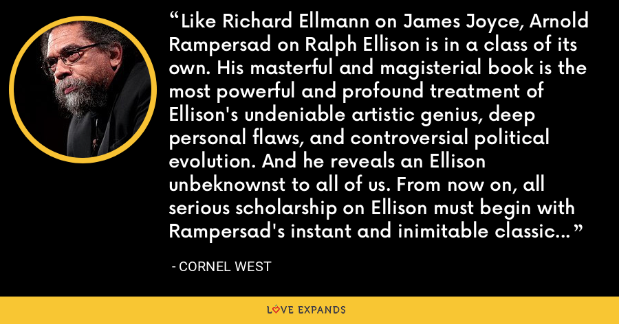 Like Richard Ellmann on James Joyce, Arnold Rampersad on Ralph Ellison is in a class of its own. His masterful and magisterial book is the most powerful and profound treatment of Ellison's undeniable artistic genius, deep personal flaws, and controversial political evolution. And he reveals an Ellison unbeknownst to all of us. From now on, all serious scholarship on Ellison must begin with Rampersad's instant and inimitable classic in literary biography. - Cornel West