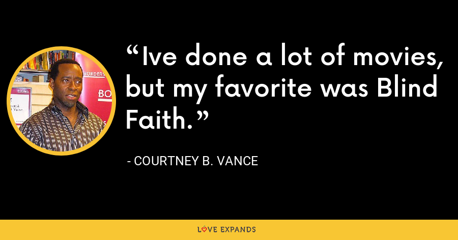 Ive done a lot of movies, but my favorite was Blind Faith. - Courtney B. Vance
