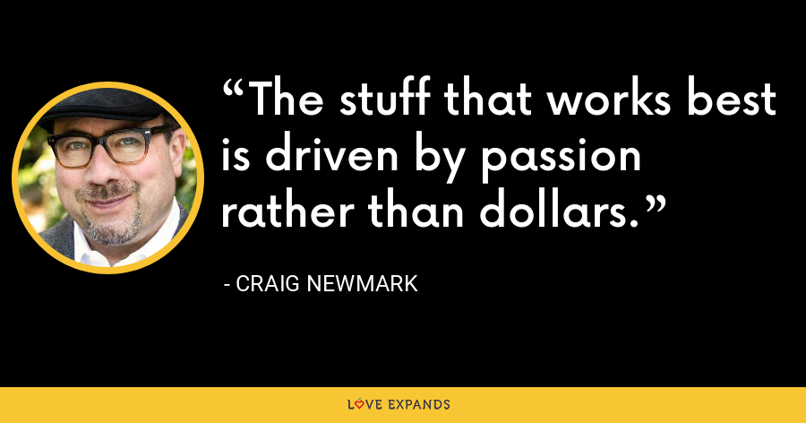 The stuff that works best is driven by passion rather than dollars. - Craig Newmark