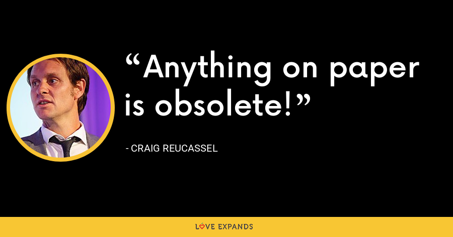 Anything on paper is obsolete! - Craig Reucassel