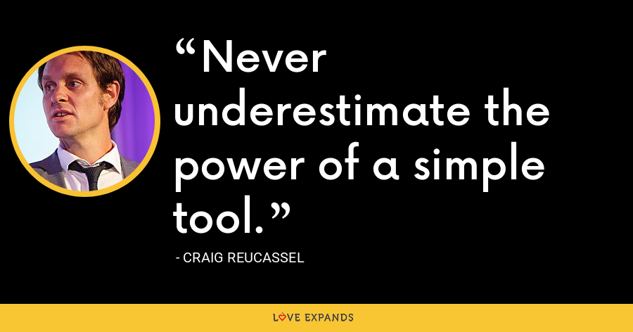 Never underestimate the power of a simple tool. - Craig Reucassel